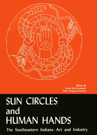 Sun Circles and Human Hands: The Southeastern Indians--Art and Industries 9780817310776