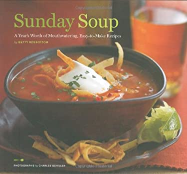 Sunday Soup: A Year's Worth of Mouth-Watering, Easy-To-Make Recipes 9780811860321