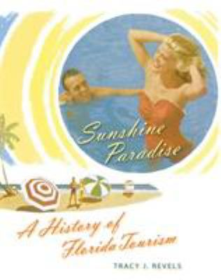 Sunshine Paradise: A History of Florida Tourism 9780813035420