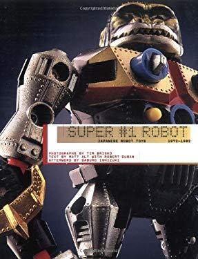 Super #1 Robot: Japanese Robot Toys, 1972-1982 9780811846073