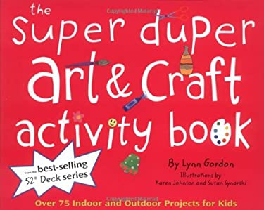 Super Duper Art & Craft Activity Book: Over 75 Indoor and Outdoor Projects for Kids! 9780811850070