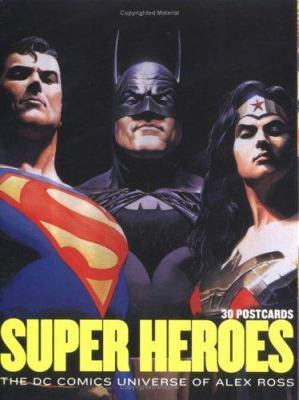 Super Heroes: The DC Comics Universe of Alex Ross 9780811849326