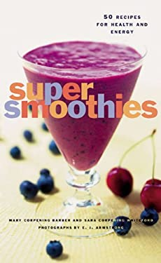 Super Smoothies: 50 Recipes for Health and Energy 9780811825405