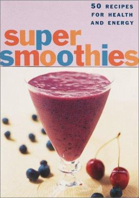 Super Smoothies: 50 Recipes for Health and Energy 9780811832847