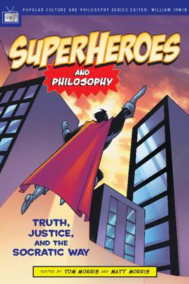 Superheroes and Philosophy: Truth, Justice, and the Socratic Way 9780812695731
