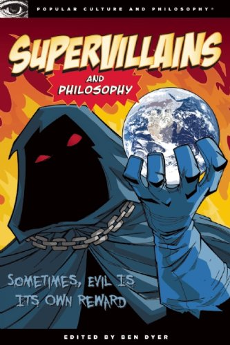 Supervillains and Philosophy: Sometimes, Evil Is Its Own Reward 9780812696691