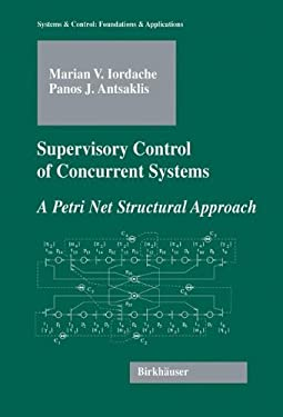 Supervisory Control of Concurrent Systems: A Petri Net Structural Approach 9780817643577