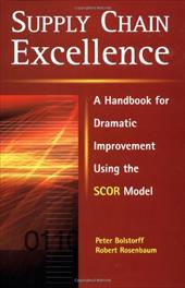Supply Chain Excellence: A Handbook for Dramatic Improvement Using the SCOR Model