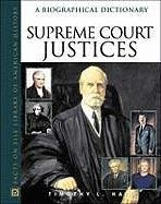 Supreme Court Justices: A Biographical Dictionary