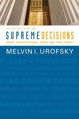 Supreme Decisions, Volume 2: Great Constitutional Cases and Their Impact, Volume Two: Since 1896 9780813347332