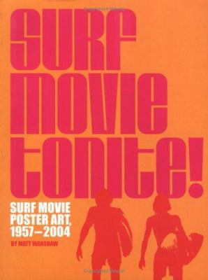 Surf Movie Tonite!: Surf Movie Poster Art, 1957-2004 9780811848732