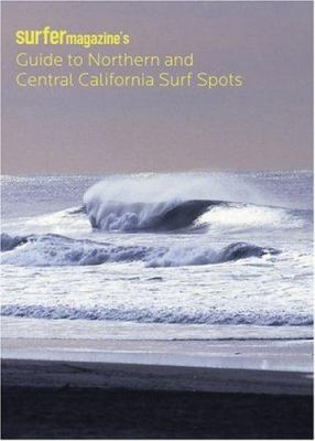 Surfer Magazine's Guide to Northern and Central California Surf Spots 9780811849982