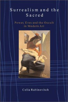 Surrealism and the Sacred: Power, Eros, and the Occult in Modern Art 9780813365572