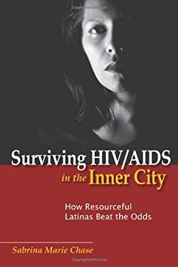 Surviving HIV/AIDS in the Inner City: How Resourceful Latinas Beat the Odds 9780813548920