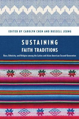 Sustaining Faith Traditions: Race, Ethnicity, and Religion Among the Latino and Asian American Second Generation 9780814717363