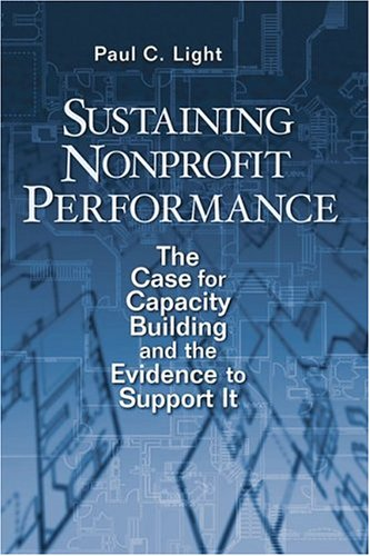 Sustaining Nonprofit Performance: The Case for Capacity Building and the Evidence to Support It 9780815752264