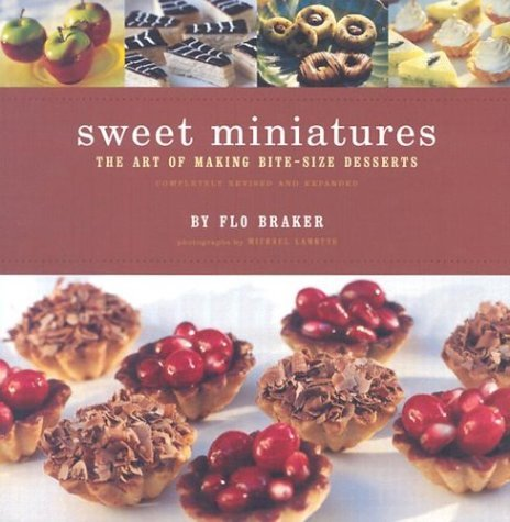 Sweet Miniatures: The Art of Making Bite-Size Desserts Completely Revised and Expanded 9780811824460