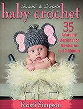 Sweet & Simple Baby Crochet: 35 Adorable Designs for Newborns to 12 Months 21011695