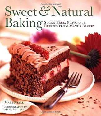 Sweet and Natural Baking: Sugar-Free, Flavorful Recipes from Mani's Bakery 9780811810494
