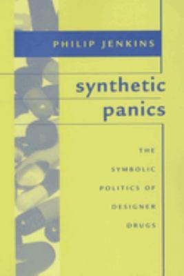 Synthetic Panics: The Symbolic Politics of Designer Drugs 9780814742440