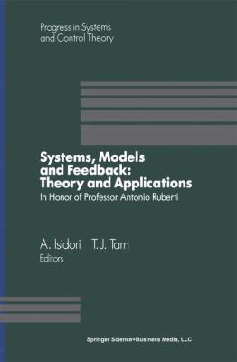 Systems, Models and Feedback:: Theory and Applications 9780817636333