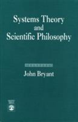 Systems Theory and Scientific Philosophy: An Application of the Cybernetics of W. Ross Ashby to Personal and Social Philosophy, the Philosophy of Mind 9780819183033
