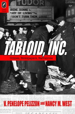 Tabloid, Inc.: Crimes, Newspapers, Narratives 9780814211175