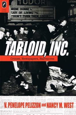 Tabloid, Inc: Crimes, Newspapers, Narratives 9780814292150