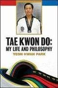 Tae Kwon Do: My Life and Philosophy 9780816077977