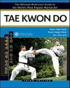 Tae Kwon Do: The Ultimate Reference Guide to the World's Most Popular Martial Art 9780816074006