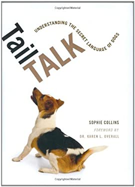 Tail Talk: Understanding the Secret Language of Dogs 9780811860772