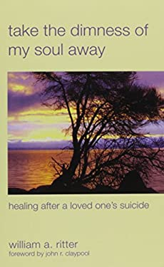 Take the Dimness of My Soul Away: Healing After a Loved One's Suicide 9780819221049