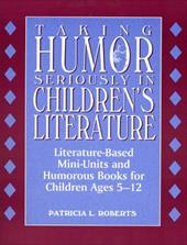 Taking Humor Seriously in Children's Literature: Literature-Based Mini-Units and Humorous Books for Children Ages 5-12: Literature