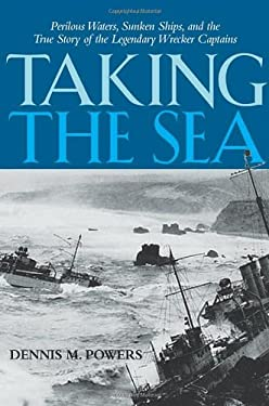Taking the Sea: Perilous Waters, Sunken Ships, and the True Story of the Legendary Wrecker Captains 9780814413531