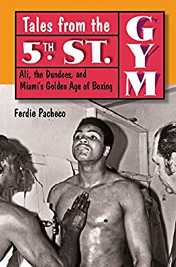 Tales from the 5th St. Gym: Ali, the Dundees, and Miami's Golden Age of Boxing 9780813034362