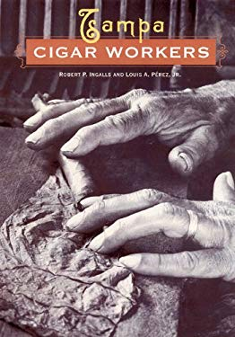 Tampa Cigar Workers: A Pictorial History 9780813026022