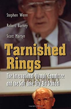 Tarnished Rings: The International Olympic Committee and the Salt Lake City Bid Scandal 9780815632900