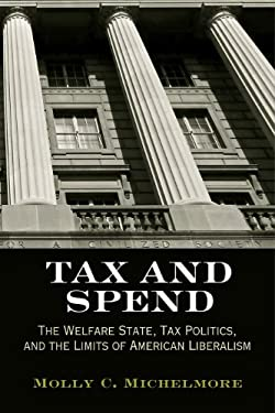 Tax and Spend: The Welfare State, Tax Politics, and the Limits of American Liberalism 9780812243888