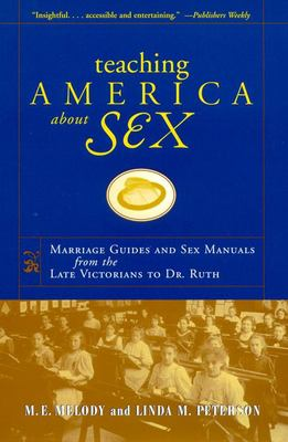Teaching America about Sex: Marriage Guides and Sex Manuals from the Late Victorians to Dr. Ruth 9780814755327