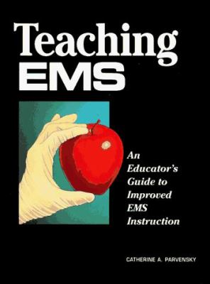 Teaching EMS: An Educator's Guide to Improved EMS Instruction 9780815166115