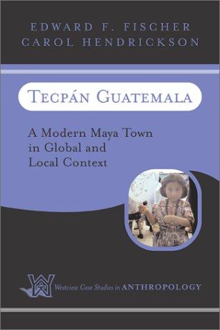 Tecpan Guatemala: A Modern Maya Town in Global and Local Context 9780813337227