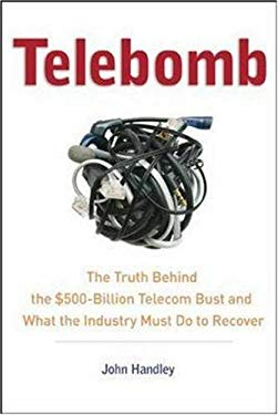 Telebomb: The Truth Behind the $500-Billion Telecom Bust and What the Industry Must Do to Recover 9780814408339