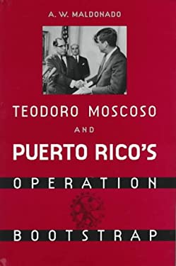 Teodore Moscoso and Puerto Rico's Operation Bootstrap 9780813015019