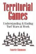 Territorial Games: Understanding and Ending Turf Wars at Work 9780814474105