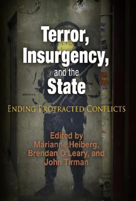 Terror, Insurgency, and the State: Ending Protracted Conflicts 9780812220292