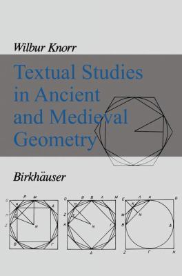 Textual Studies of Ancient and Medieval Geometry 9780817633875