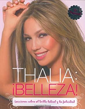 Thalia: Belleza!: Lecciones Sobre el Brillo Labial y la Felicidad 9780811862172