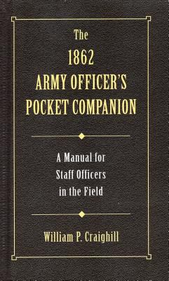 The 1862 Army Officer's Pocket Companion: A Guide for Staff Officers in the Field 9780811700207