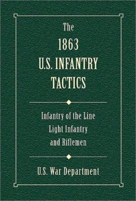 The 1863 U.S. Infantry Tactics: Infantry of the Line, Light Infantry, and Rifleman 9780811700214