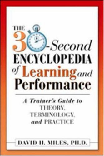 The 30-Second Encyclopedia of Learning and Performance: A Trainer's Guide to Theory, Terminology, and Practice 9780814471784